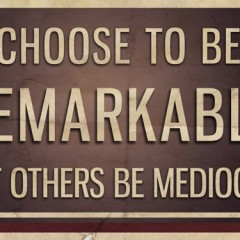 Choose To Be Remarkable