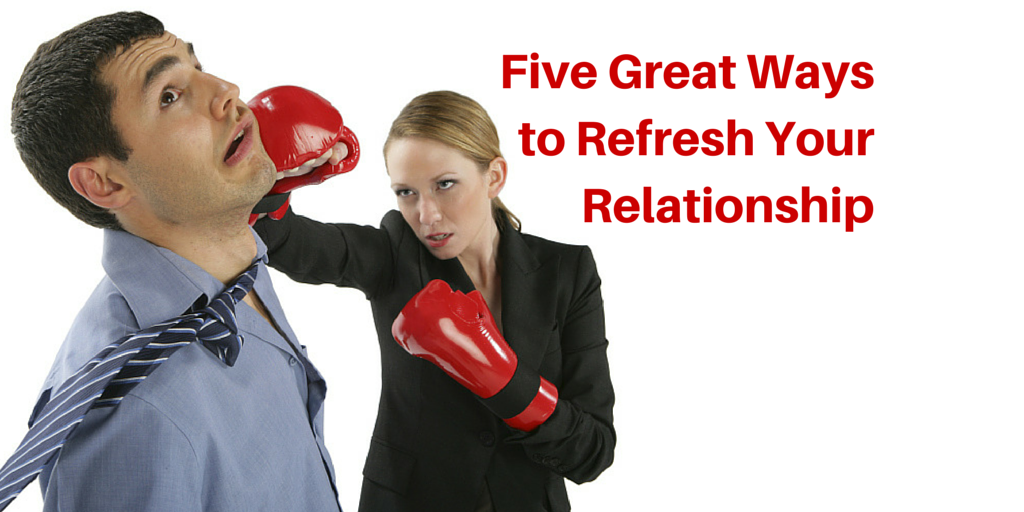 Five Great Ways to Refresh Your Relationship